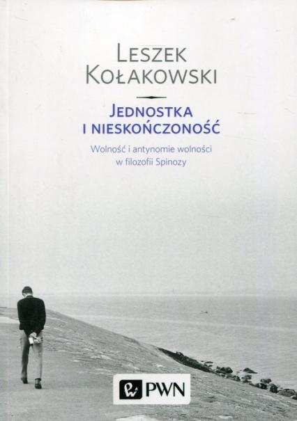 Jednostka i nieskończoność Wolność i antynomie wolności w filozofii Spinozy - Leszek Kołakowski | okładka