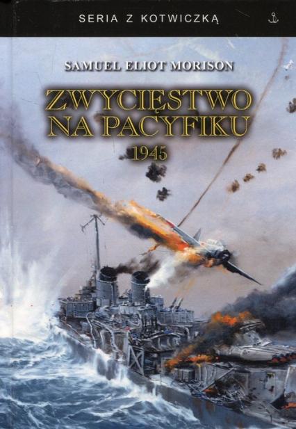 Zwycięstwo na Pacyfiku 1945 - Morison Samuel Eliot | okładka