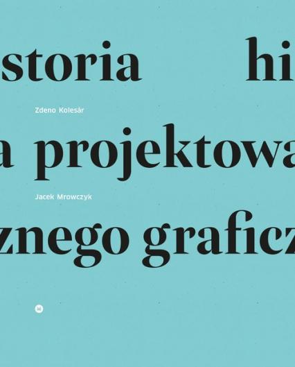 Historia projektowania graficznego - Kolesar Zdeno, Mrowczyk Jacek | okładka