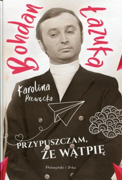 Przypuszczam, że wątpię - Łazuka Bohdan, Prewęcka Karolina | okładka