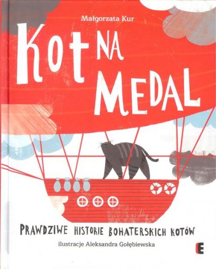 Kot na medal Prawdziwe historie bohaterskich kotów - Małgorzata Kur | okładka