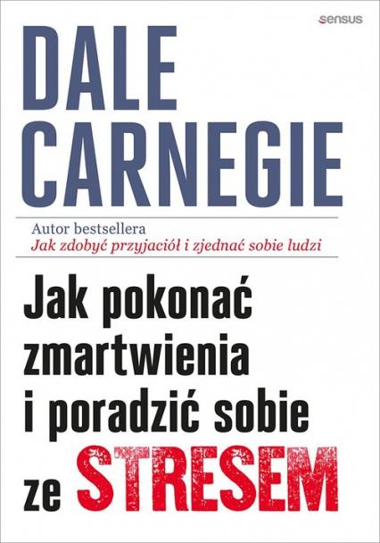 Jak pokonać zmartwienia i poradzić sobie ze stresem - Dale Carnegie   okładka