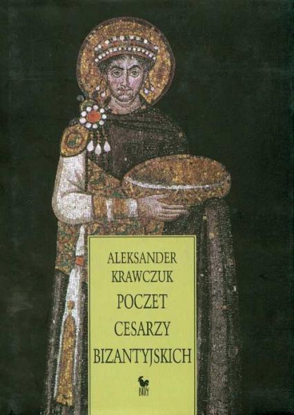 Poczet Cesarzy Bizantyjskich - Aleksander Krawczuk | okładka