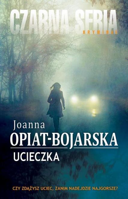 Ucieczka - Joanna Opiat-Bojarska | okładka