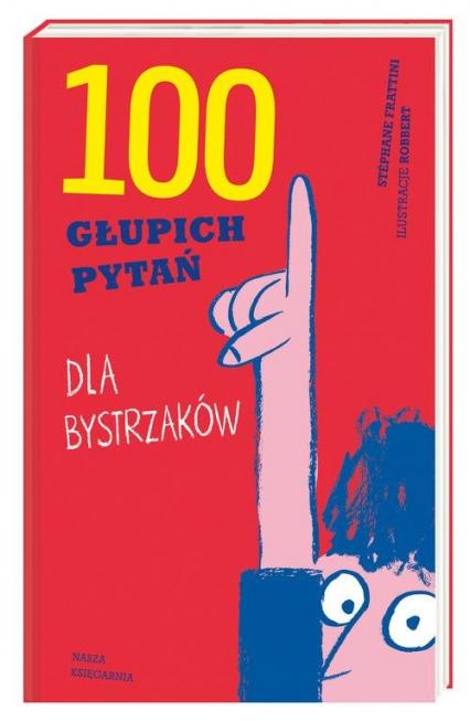 100 głupich pytań dla bystrzaków - Stéphane Frattini | okładka