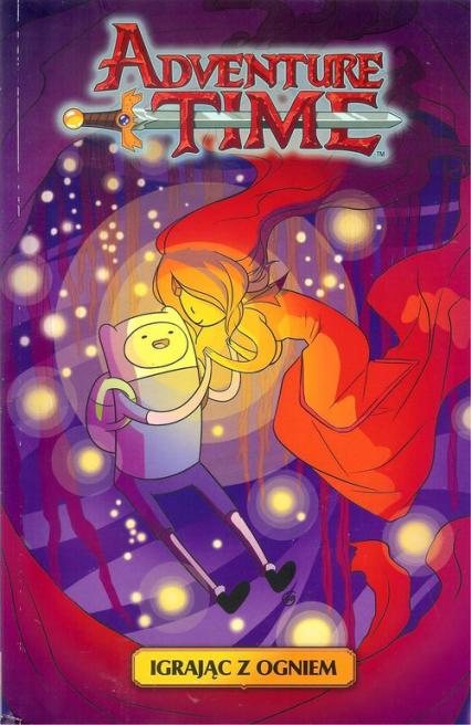 Adventure time. Igrając z ogniem / Studio JG - zbiorowa Praca | okładka