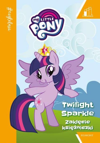 Zaklęcie Księżniczki. My Little Pony. #Czytelnia - zbiorowe opracowanie | okładka