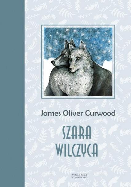Szara wilczyca - Curwood James Oliver | okładka