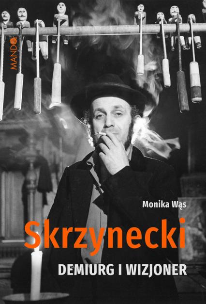 Skrzynecki Demiurg i wizjoner - Monika Wąs | okładka