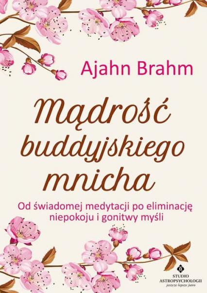 Mądrość buddyjskiego mnicha Od świadomej medytacji po eliminację niepokoju i gonitwy myśli - Ajahn Brahm | okładka