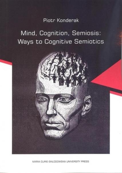 Mind, Cognition, Semiosis: Ways to Cognitive Semiotics - Piotr Konderak | okładka