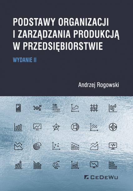 Podstawy organizacji i zarządzania produkcją w przedsiębiorstwie - Andrzej Rogowski   okładka