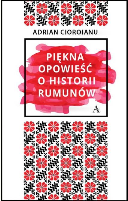 Piękna opowieść o historii Rumunów - Adrian Cioroianu | okładka