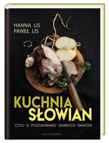 Kuchnia Słowian, czyli o poszukiwaniu dawnych smaków - Lis Hanna, Lis Paweł | okładka