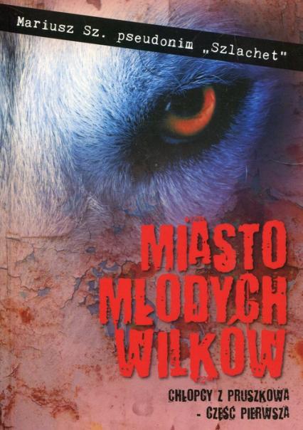 Miasto młodych wilków - Mariusz Sz. | okładka