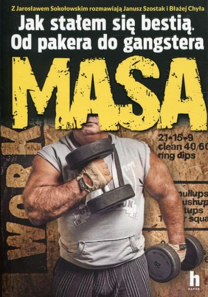 Masa Jak stałem się bestią Od pakera do gangstera - Sokołowski MASA Jarosław, Szostak Janusz, Chyła Błażej | okładka