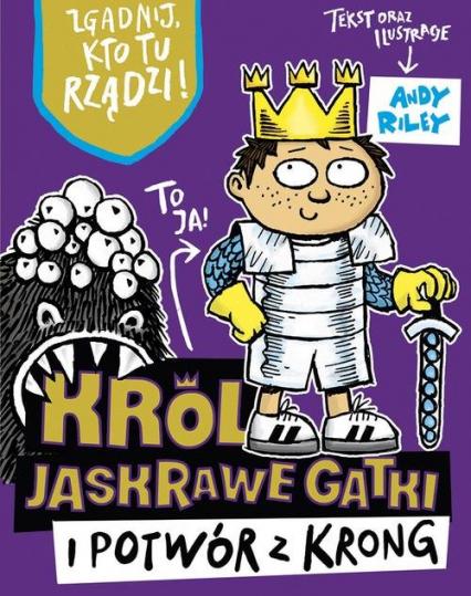 Król Jaskrawe Gatki i potwór z Krong - Andy Riley | okładka