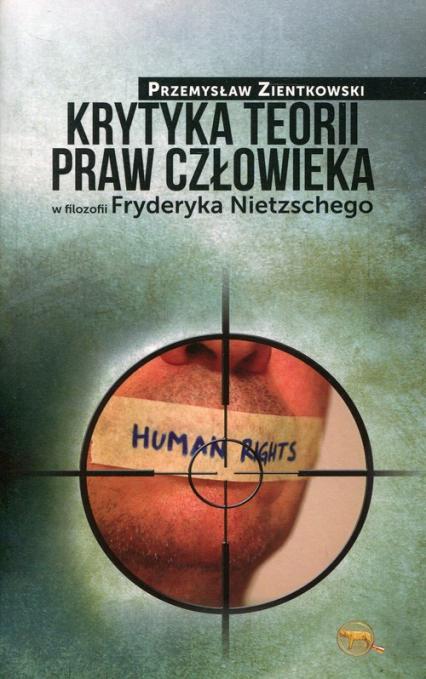 Krytyka teorii praw człowieka w filozofii Fryderyka Nietzschego - Przemysław Zientkowski | okładka