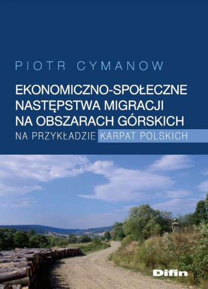 Ekonomiczno-społeczne następstwa migracji na obszarach górskich na przykładzie Karpat Polskich - Piotr Cymanow | okładka