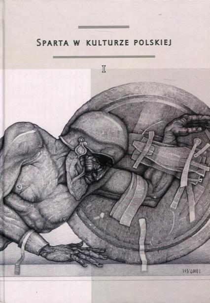Sparta w kulturze polskiej Część 1 Model recepcji, spojrzenie europejskie, konteksty greckie - zbiorowa Praca | okładka
