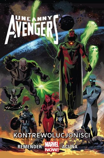 Uncanny Avengers Kontrewolucjoniści, tom 6 - Remender Rick, Duggan Gerry, Acuna Daniel   okładka