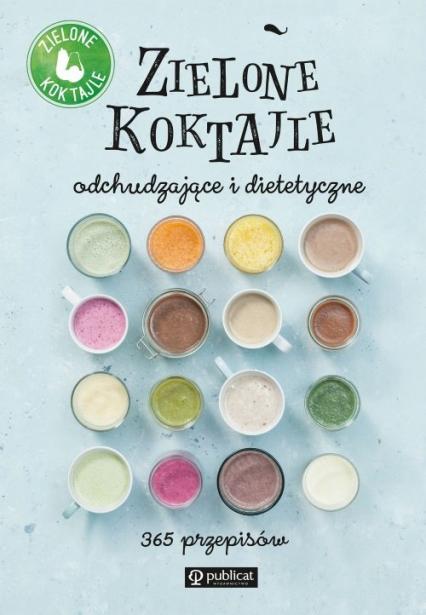 Zielone Koktajle odchudzające i dietetyczne 365 przepisów -  | okładka