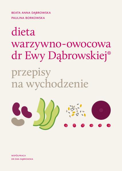 Dieta warzywno-owocowa dr Ewy Dąbrowskiej Przepisy na wychodzenie - Dąbrowska Beata Anna, Borkowska Paulina | okładka