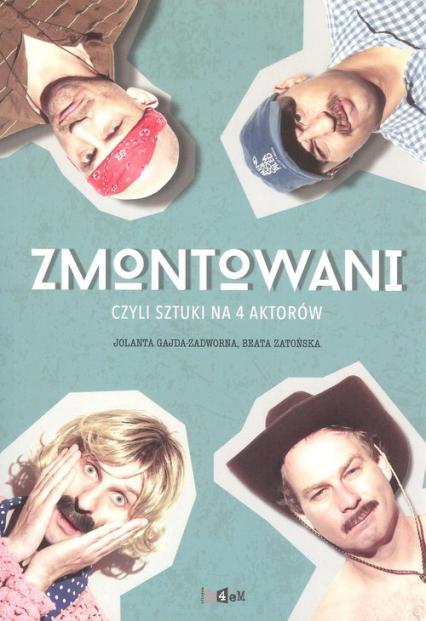 Zmontowani, czyli sztuki na 4 aktorów - Gajda-Zadworna Jolanta, Zatońs | okładka