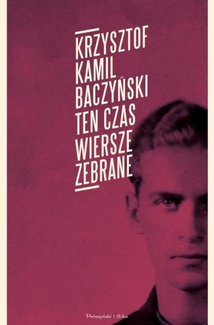 Ten czas Wiersze zebrane - Baczyński Kamil  Krzysztof | okładka