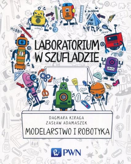 Laboratorium w szufladzie Modelarstwo i robotyka - Kiraga Dagmara, Adamaszek Zasław | okładka
