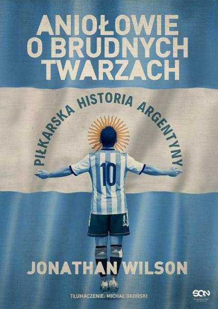 Aniołowie o brudnych twarzach Piłkarska historia Argentyny - Jonathan Wilson | okładka
