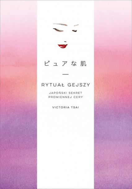 Rytuał gejszy Japoński sekret promiennej cery - Tsai Victoria | okładka