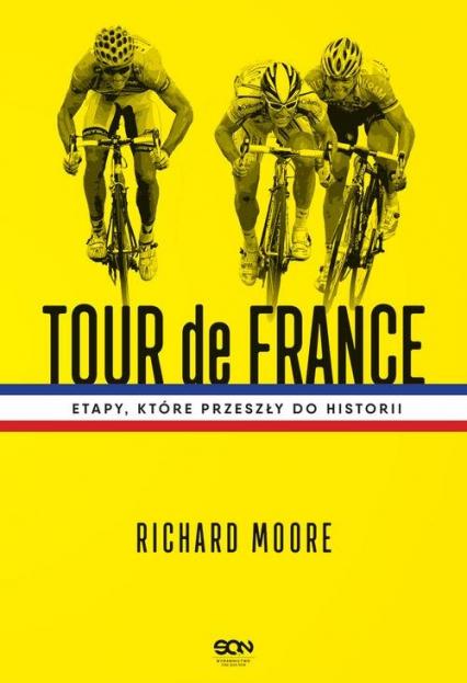 Tour de France Etapy, które przeszły do historii - Richard Moore | okładka
