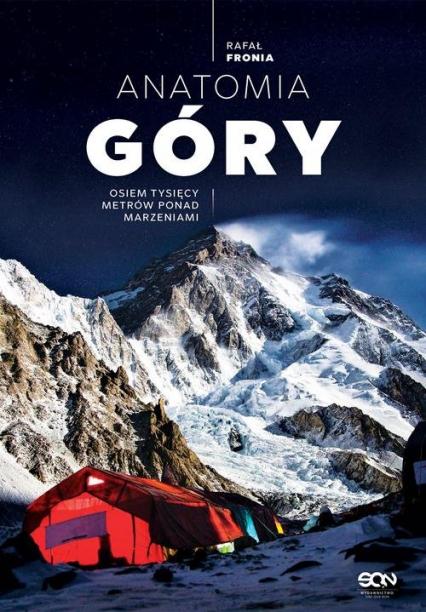 Anatomia Góry Osiem tysięcy metrów ponad marzeniami - Rafał Fronia | okładka