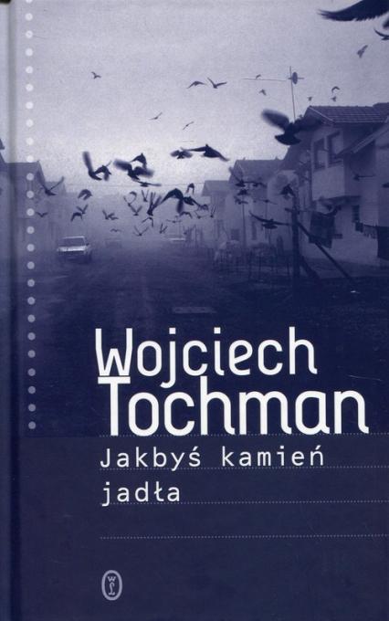 Jakbyś kamień jadła - Wojciech Tochman   okładka