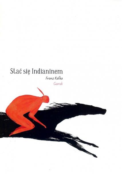 Stać się Indianinem - Franz Kafka   okładka