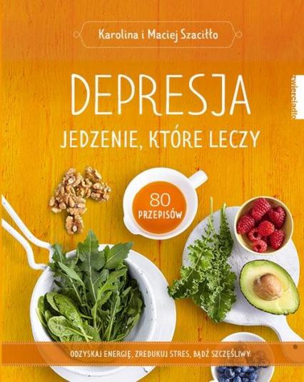Depresja Jedzenie, które leczy - Szaciłło Karolina, Szaciłło Maciej | okładka