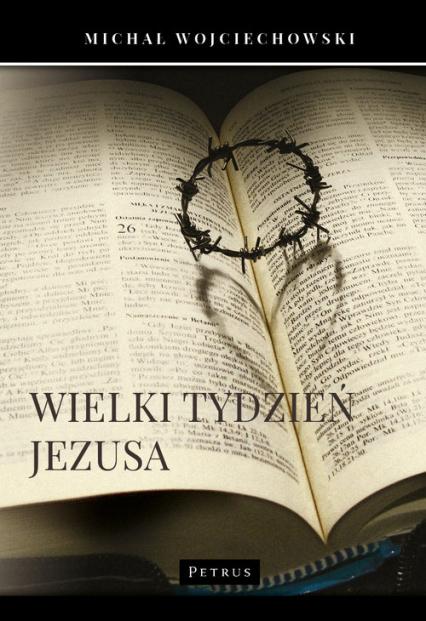 Wielki Tydzień Jezusa - Michał Wojciechowski | okładka