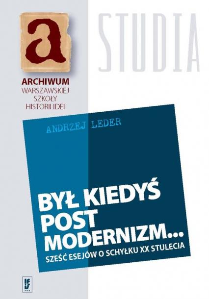 Był kiedyś postmodernizm... Sześć esejów o schyłku XX stulecia - Andrzej Leder | okładka