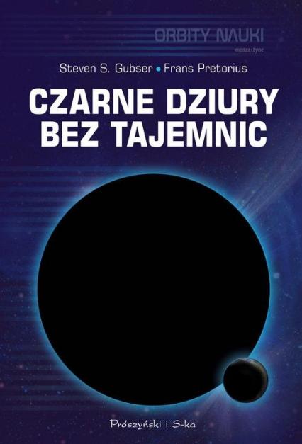 Czarne dziury bez tajemnic - Gubser Steven S., Pretorius Frans | okładka