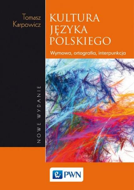 Kultura języka polskiego Wymowa, ortografia, interpunkcja - Tomasz Karpowicz | okładka