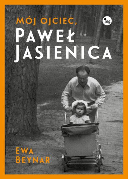 Mój ojciec Paweł Jasienica Mój ojciec, Paweł Jasienica - Beynar Czeczott Ewa | okładka