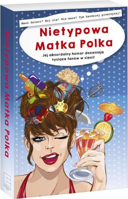 Nietypowa Matka Polka Jej absurdalny humor doceniają tysiące fanów w sieci! - Nietypowa Matka Polka | okładka