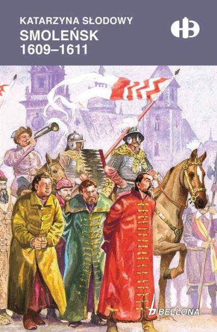 Smoleńsk 1609-1611 - Katarzyna Słodowy | okładka