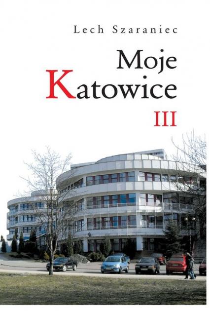 Moje Katowice III - Lech Szaraniec | okładka