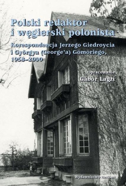 Polski redaktor i węgierski polonista Korespondencja Jerzego Giedroycia i Györgya(George'a) Gömöriego, 1958-2000 - Giedroyc Jerzy, Gömöri György | okładka