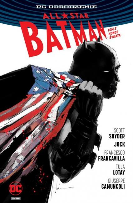 All Star Batman Tom 2 Końce Świata - Snyder Scott, . Jock, Francavilla Francesco, Lotay Tula, Camuncoli Giuseppe | okładka