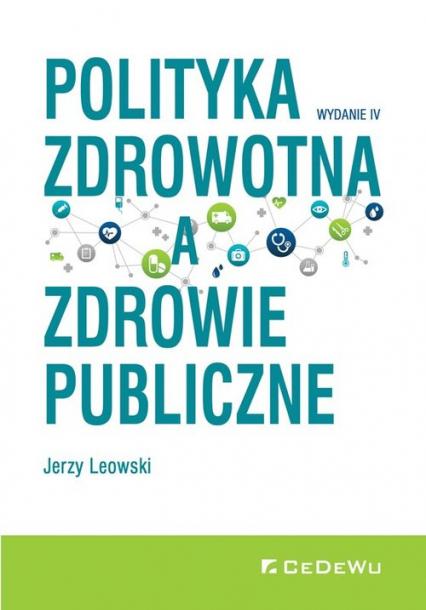 Polityka zdrowotna a zdrowie publiczne - Jerzy Leowski | okładka