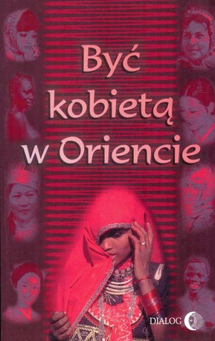 Być kobietą w Oriencie - Grabowska Barbara, Chmielowska Danuta, Machut-Mendecka Ewa | okładka