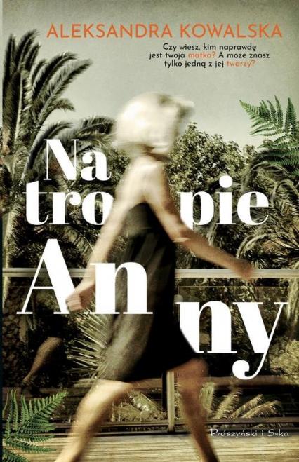 Na tropie Anny - Aleksandra Kowalska | okładka